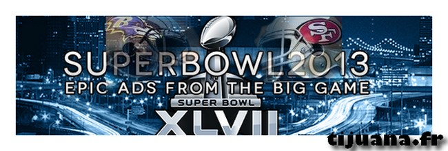 Super Bowl 2013 Toutes les pubs publicites ads commercials spots raco82 tijuana.fr